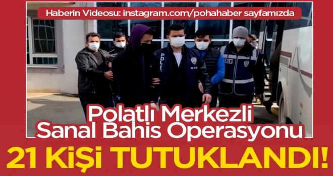 Polatlı'da sosyal medya üzerinden yasa dışı bahis yapan 21 kişi tutuklandı!