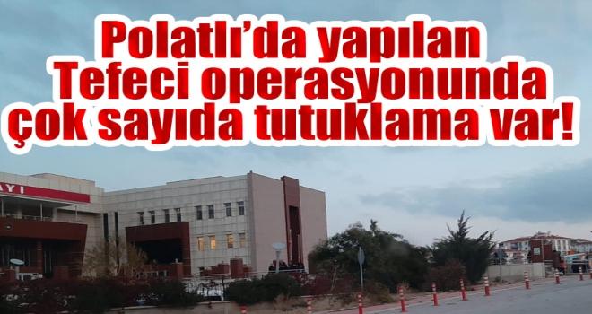 Polatlı'da tefeci operasyonunda sıcak gelişme: 13 kişi tutuklandı