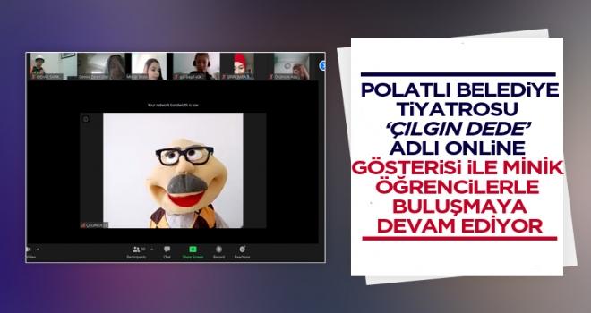 Polatlı Belediye Tiyatrosu 'Çılgın Dede' adlı kukla tiyatrosu online olarak öğrencilerle buluşuyor