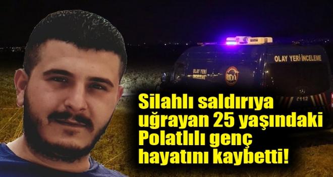 Silahlı saldırıya uğrayan 25 yaşındaki genç hayatını kaybetti!
