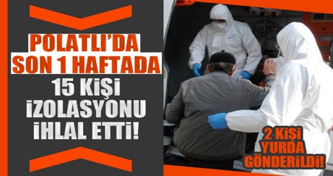 Polatlı'da karantina kuralını ihlal eden 2 kişi yurda gönderildi!