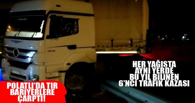 Polatlı'da TIR bariyerlere girdi!