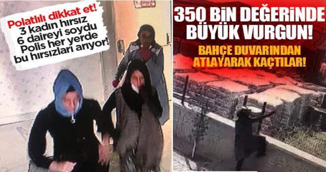 Polatlı'da 3 kadın hırsız 6 daireyi soydu: 350 bin lira değerinde vurgun yaptılar!