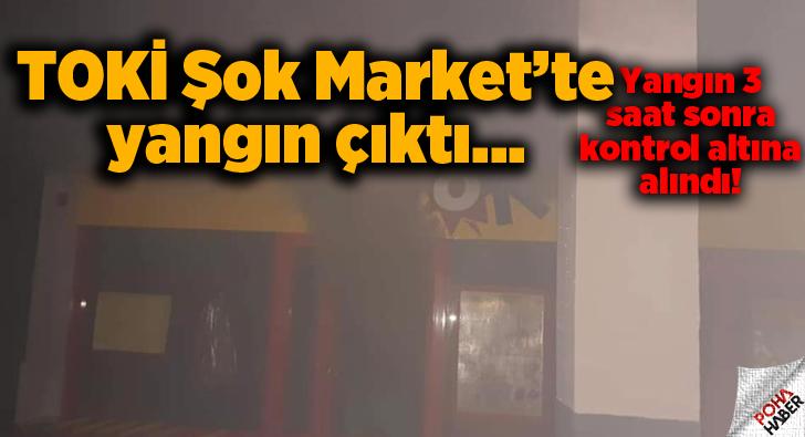 TOKİ'de Şok Market'te Yangın
