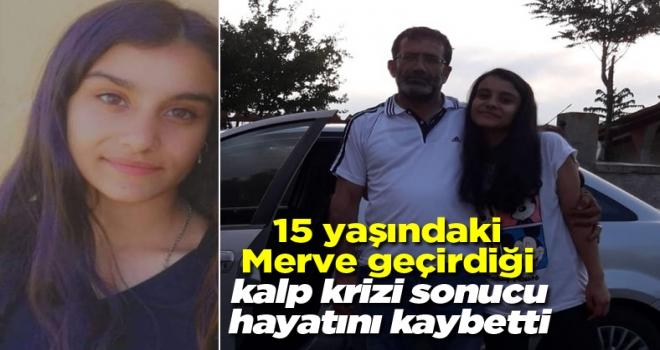 En acı haber: Kalp krizi geçiren 15 yaşındaki lise öğrencisi Merve hayatını kaybetti!