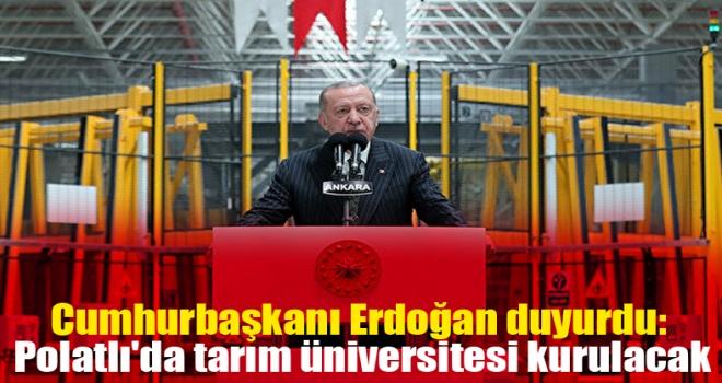 Erdoğan duyurdu: Polatlı'da tarım üniversitesi kurulacak