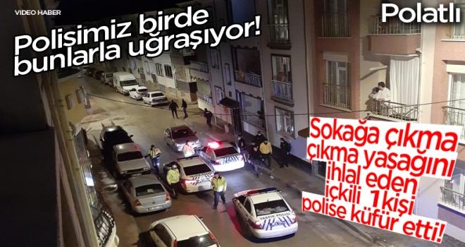 Sokağa çıkma yasağını ihlal eden içkili bir kişi polise küfür etti!