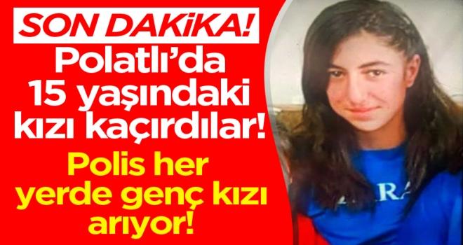 Polatlı'da 15 yaşındaki kızı kaçırdılar!