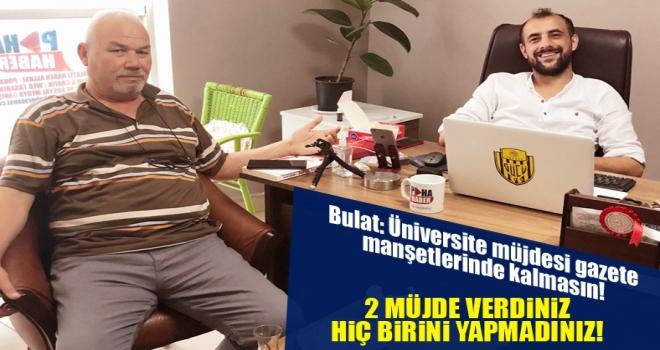 Bulat: Üniversite müjdesi gazete manşetlerinde kalmasın!