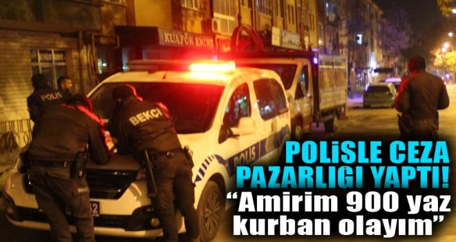Polatlı'da sokağa çıkma kısıtlamasını ihlal eden vatandaş polisle ceza pazarlığı yaptı!