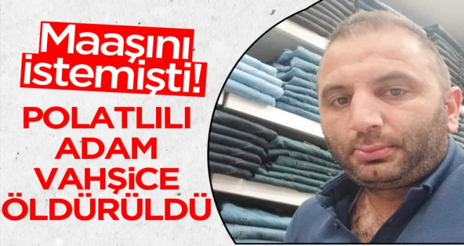 Polatlı'yı yasa boğan ölüm: 'Maaşını istedi' diye çalışanını öldürdü!