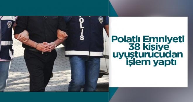Polatlı Emniyeti: 38 kişiye uyuşturucudan işlem yaptı
