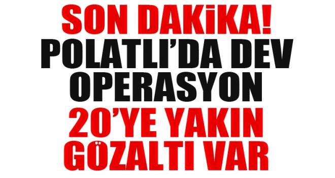 Polatlı'da dev operasyon 20'ye yakın gözaltı var!