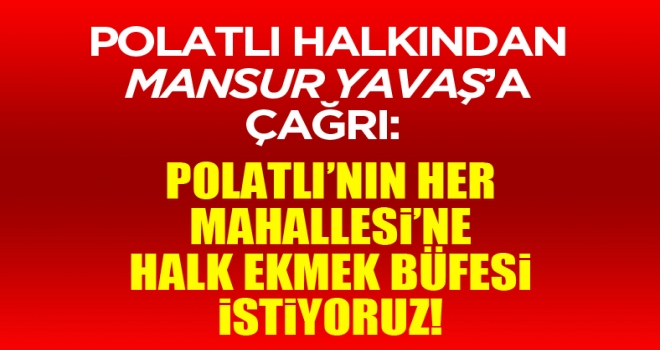Polatlı halkından Mansur Yavaş'a çağrı: Polatlı'nın her mahallesine halk ekmek büfesi istiyoruz!