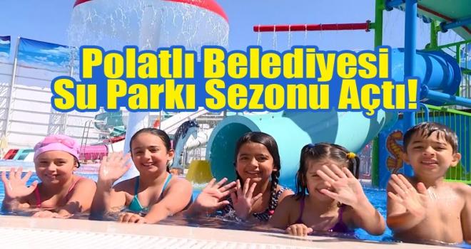 Polatlı Belediyesi Su Parkı Sezonu Açtı!
