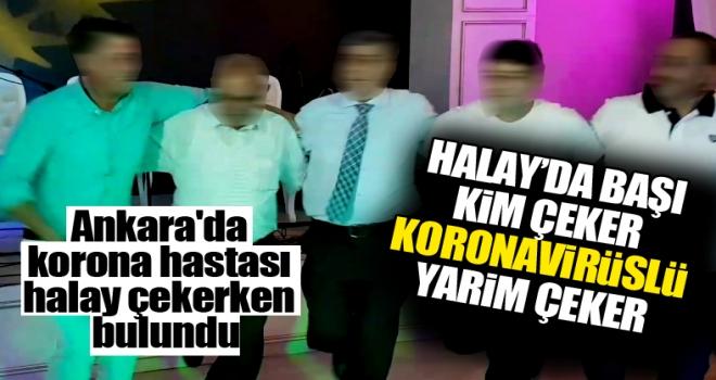 Ankara'da korona hastası halay çekerken bulundu