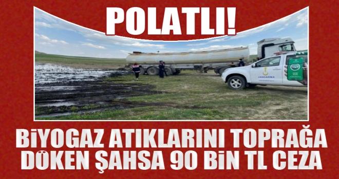 Polatlı'da biyogaz atıklarını toprağa döken şahsa 90 bin TL ceza