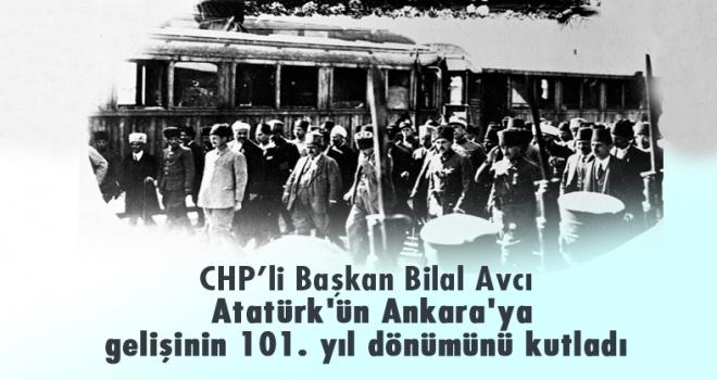 CHP'li Avcı, Atatürk'ün Ankara'ya gelişinin 101. yıl dönümünü kutladı