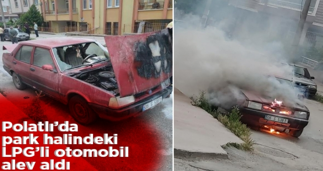 Polatlı'da park halindeki LPG'li otomobil yandı