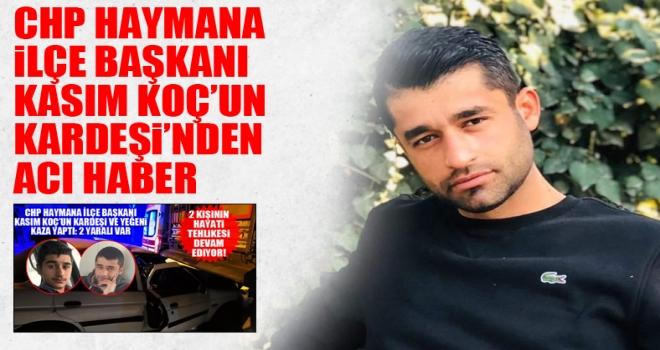 CHP Haymana İlçe Başkanı'nın kardeşinden acı haber!