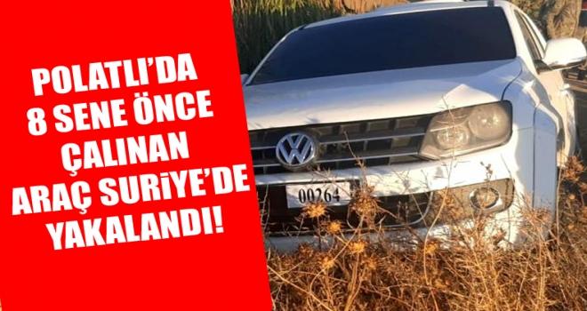 Polatlı'da 8 yıl önce çalınan araç Suriye'de yakalandı