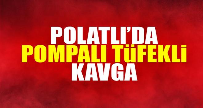 Polatlı'da pompalı tükfekli kavga