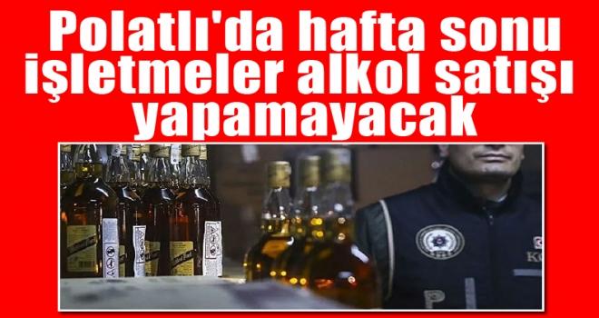 Polatlı'da hafta sonu işletmeler alkol satışı yapamayacak