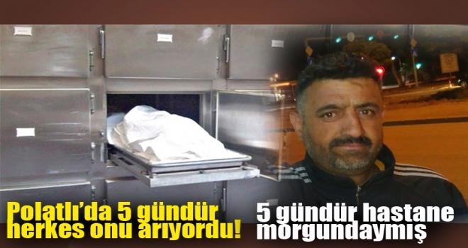 Polatlı'da 5 gündür aranan adam hastane morgunda bulundu!