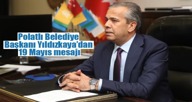 Polatlı Belediye Başkanı Yıldızkaya'dan 19 Mayıs mesajı
