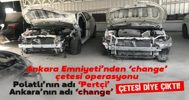 Ankara'da 'change' çetesi çökertildi