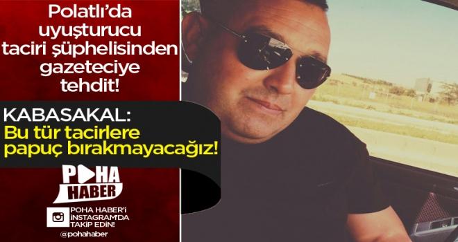 Polatlı'da uyuşturucu madde satışı yapan şahıstan gazeteciye tehdit!