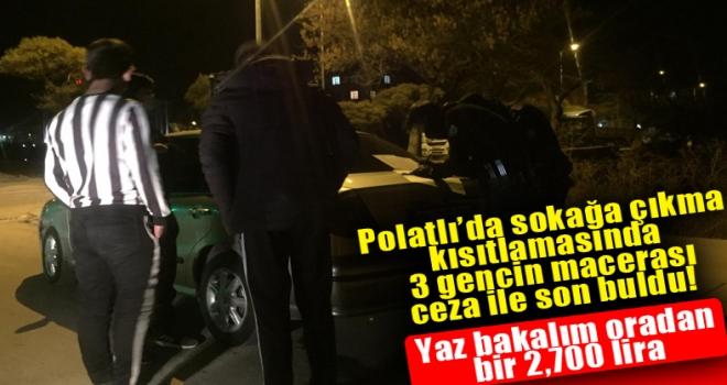 Polatlı'da kısıtlamayı ihlal eden 3 gence toplamda 2700 lira ceza kesildi!