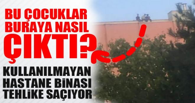3 küçük çocuk eski SSK Hastanesi'nin çatısına çıktı!
