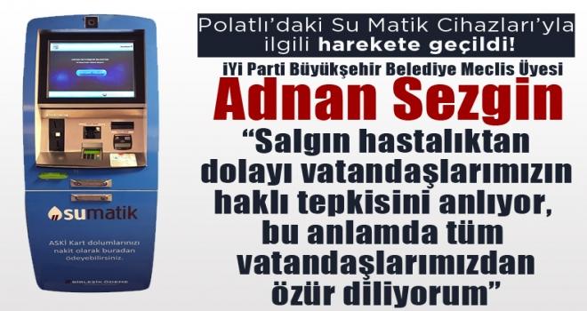 Adnan Sezgin: Su matik cihazları yapılacak!