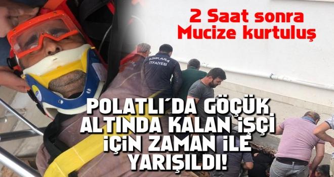 Polatlı'da göçük altında kalan bir kişi saatler sonra kurtarıldı!