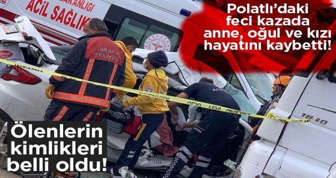 Polatlı'da feci kazada: anne, oğul ve kızı hayatını kaybetti!