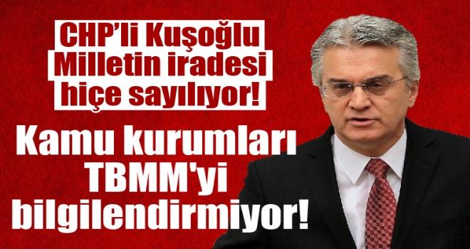 Bülent Kuşoğlu, kamu kurumlarının TBMM'yi bilgilendirmemesini eleştirdi