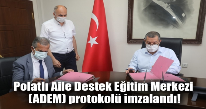 Polatlı Aile Destek Eğitim Merkezi (ADEM) protokolü imzalandı!