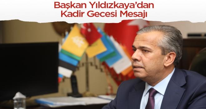 Belediye Başkanı Yıldızkaya'dan Kadir Gecesi mesajı