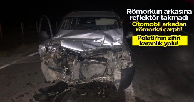 Polatlı'da otomobil römorka arkadan çarptı!