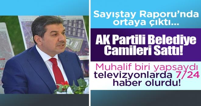 AK Parti'li Belediye camileri sattı