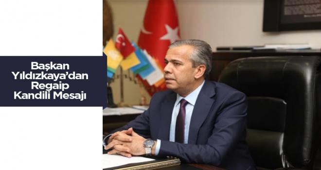 Başkan Yıldızkaya, Regaip Kandili kutlama mesajı yayımladı.