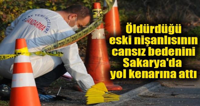 Ankara'da öldürdüğü eski nişanlısının cansız bedenini Sakarya'da yol kenarına attı
