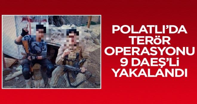 Polatlı'da terör örgütü DEAŞ'a yönelik düzenlenen operasyonda 9 gözaltı