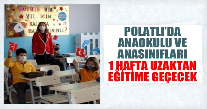 Polatlı'da anaokulu ve anasınıfları 1 hafta uzaktan eğitime geçecek