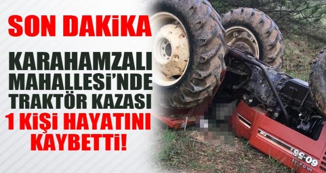 Karahamzalı'da traktör kazası: 1 Ölü