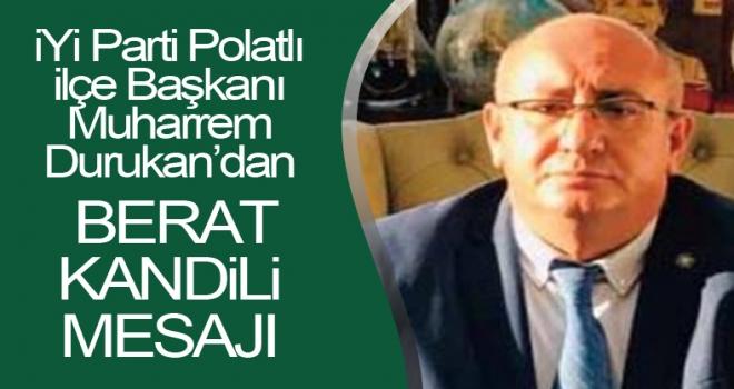 İYİ Parti Polatlı İlçe Başkanı Durukan'dan Berat Kandili Mesajı