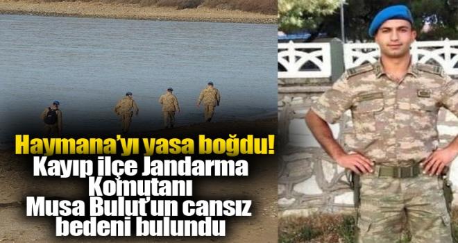 Kayıp İlçe Jandarma Komutanı Musa Bulut'un cansız bedeni bulundu