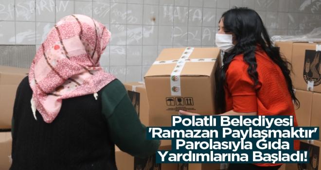 Polatlı Belediyesi 'Ramazan Paylaşmaktır' Parolasıyla Gıda Yardımlarına Başladı!