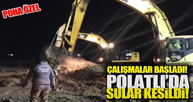 Polatlı'da sular kesildi ve çalışmalar başladı!